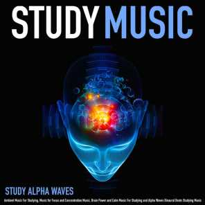 Study Music: Ambient Music for Studying, Music for Focus and Concentration Music, Brain Power and Calm Music for Studying and Alpha Waves Binaural Beats Studying Music