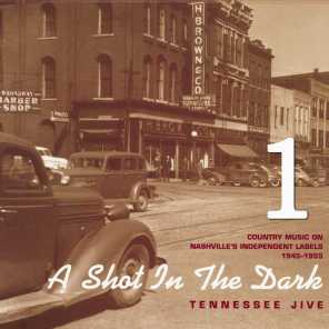 A Shot in the Dark - Tennessee Jive - Country Music on Nashville's Independent Labels 1945-1955, Vol. 1