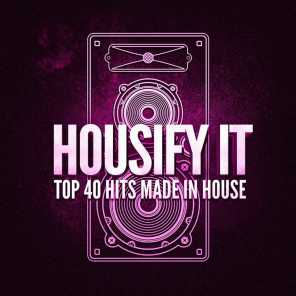 Housify It! Top 40 Hits Made in House