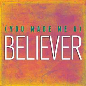 (You Made Me A) Believer