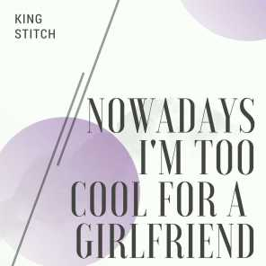 Nowadays I'm Too Cool For a Girlfriend