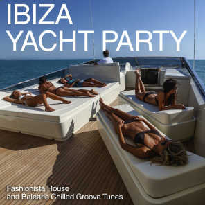 Ibiza Yacht Party - Fashionista House and Balearic Chilled Groove Tunes