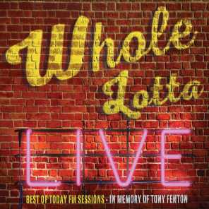 Whole Lotta Live. Best of Today FM Sessions.