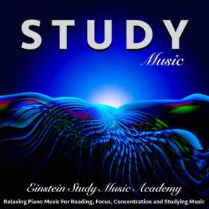 Study Music: Relaxing Piano Music for Reading, Focus, Concentration and Studying Music