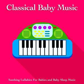 Classical Baby Music: Soothing Lullabies For Babies and Baby Sleep Music