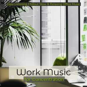 Work Music for Concentration – Easy Listening Chillout Slow & Relaxing Office Music