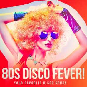 80s Disco Fever! - Your Favorite Disco Songs