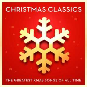 Christmas Classics - The Greatest Xmas Songs Of All Time