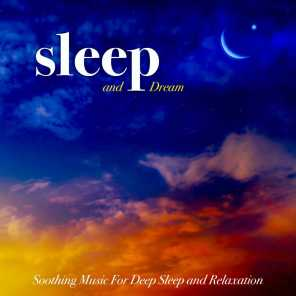 Sleep and Dream: Soothing Music For Deep Sleep and Relaxation