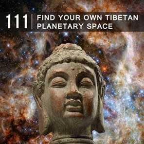 111 Find Your Own Tibetan Planetary Space