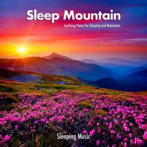 Sleep Mountain: Soothing Piano For Sleeping and Relaxation