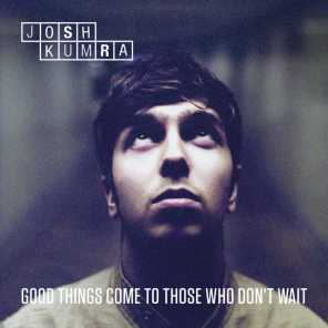 Good Things Come To Those Who Don't Wait