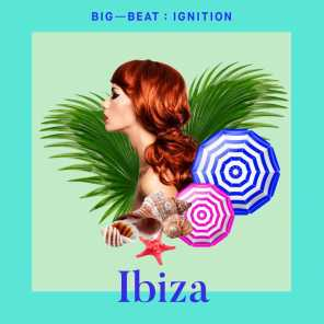 Big Beat Ignition: Ibiza