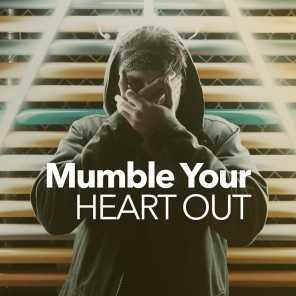 Mumble Your Heart Out