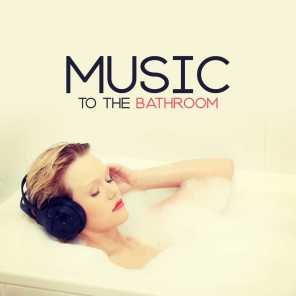 Music to the Bathroom: Natural Soundscapes for Bathing or Showering, Music for Rest, Relax and De-stress, Gentle Melodies for Chillout in Bathtub