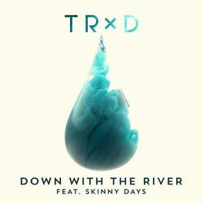 Down With The River (feat. Skinny Days)