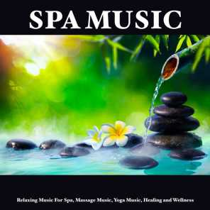 Spa Music: Relaxing Music For Spa, Massage Music, Yoga Music, Healing and Wellness