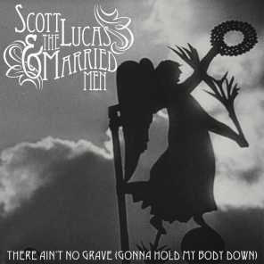 There Ain't No Grave (Gonna Hold My Body Down)