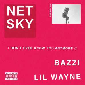 I Don't Even Know You Anymore (feat. Bazzi & Lil Wayne)