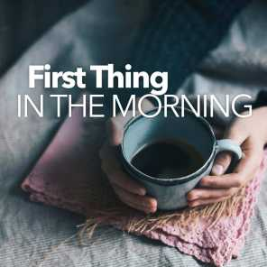 First Thing in The Morning
