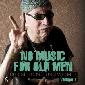 No Music For Old Men, Vol. 7 - Dirtiest Techno Tunes