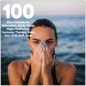 100 Piano Ballads for Relaxation, Study, Sleep, Yoga, Meditation, Harmony, Therapy, Baby, Zen, Chill, Soft, Slow