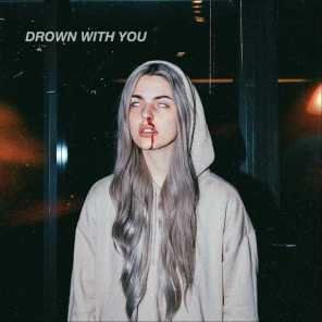 Drown with You
