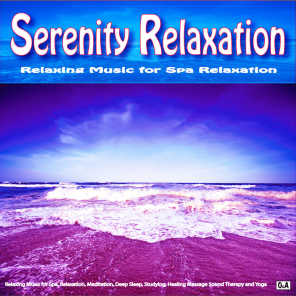 Serenity Relaxation: Relaxing Music for Spa, Relaxation, Meditation, Deep Sleep, Studying, Healing Massage Sound Therapy and Yoga