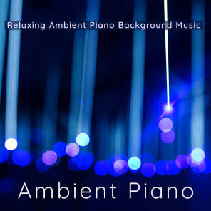 Ambient Piano – Relaxing Ambient Piano Background Music