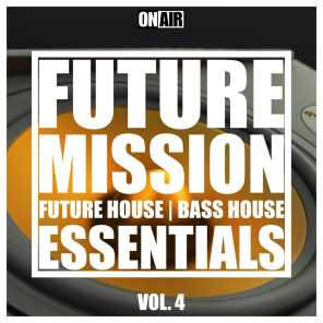 Future Mission, Vol. 4 (Future House & Bass House Essentials)