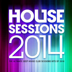 House Sessions 2014 - The Ultimate Deep House Club Sessions Hits 0f 2014