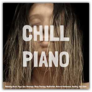 Chill Piano: Relaxing Music, Yoga, Spa, Massage, Sleep Therapy, Meditation, Natural Ambiences, Healing, Zen, Calm