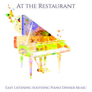 At the Restaurant – Easy Listening Soothing Piano Dinner Music