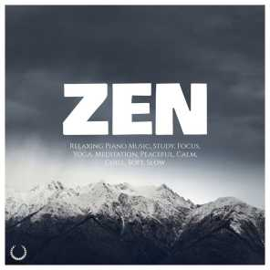 Zen: Relaxing Piano Music, Study, Focus, Yoga, Meditation, Peaceful, Calm, Chill, Soft, Slow