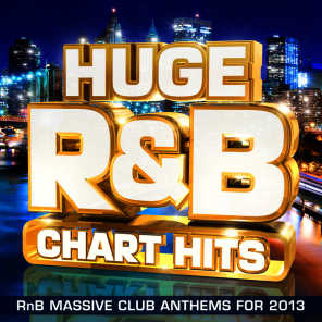 Huge R&B Chart Hits - RnB Massive Club Anthems for 2013 (R and B)