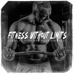 Fitness Without Limits - Songs to Push You Your Furthest