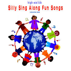 Silly Sing Along Fun Songs (Bright Mind Kids), Vol. 1