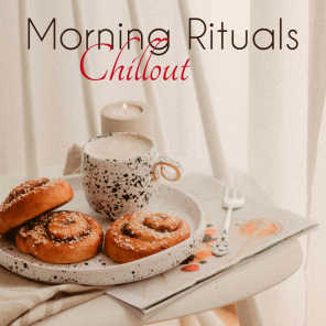Morning Rituals ❤️ Chillout – Shower Music, Wake Up Soundscapes and Breakfast Playlist for a Perfect Day