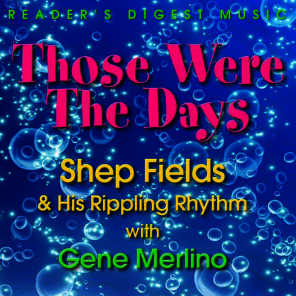 Those Were the Days: Shep Fields & His Rippling Rhythm With Gene Merlino