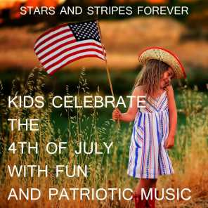 Stars and Stripes Forever: Kids Celebrate the 4th of July with Fun and Patriotic Music