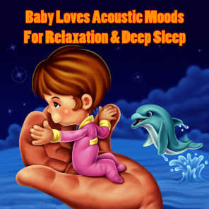 Baby Loves Acoustic Moods For Relaxation & Deep Sleep