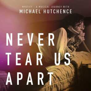 """Never Tear Us Apart (From """"Mystify: A Musical Journey With Michael Hutchence"""") [feat. Mylène Farmer]"""