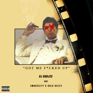 Got Me F*Cked Up (feat. Smoke City & Dolo Beezy)
