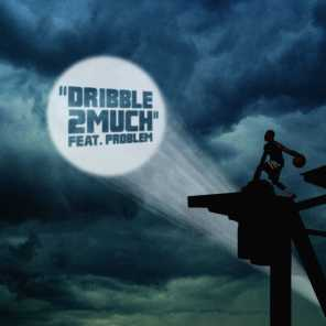 Dribble2Much (feat. Problem)