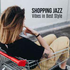 Shopping Jazz Vibes in Best Style: Glamour Instrumental Smooth Jazz 2019 Music Mix for Shopping Center, Mall, Luxury Boutique, Sales Craze, Background Songs for Clothing Store