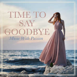 Time to Say Goodbye: Music With Passion