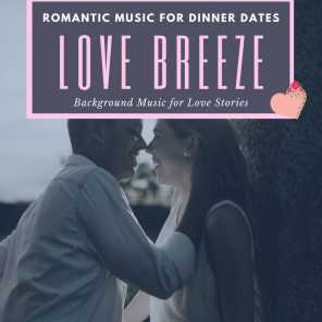Love Breeze - Romantic Music For Dinner Dates (Background Music For Love Stories)