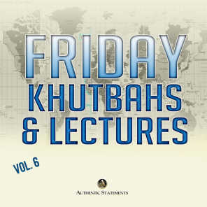 Friday Khutbahs and Lectures, Vol. 6