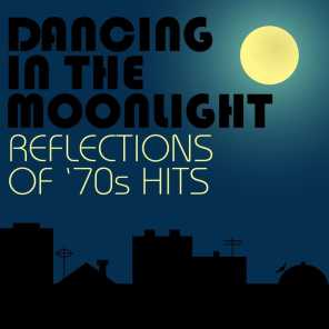 Dancing In The Moonlight: Reflections of '70s Hits