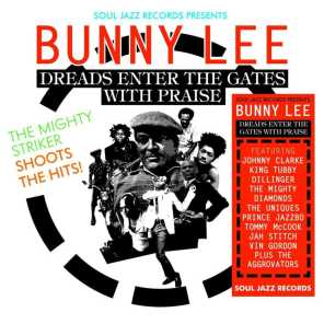 Soul Jazz Records Presents Bunny Lee: Dreads Enter the Gates With Praise - The Mighty Striker Shoots the Hits!